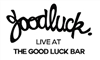 GoodLuck LIVE @ The Good Luck Bar