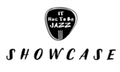 IT HAS TO BE JAZZ SHOWCASE
