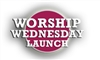 WORSHIP WEDNESDAY LAUNCH