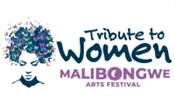 Malibongwe Arts Festival - A Tribute To Women